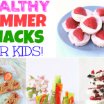 25 easy and delicious summer snacks for kids, all super healthy too!